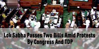 Lok Sabha Passes Two Bills Amid Protests By Congress And TDP