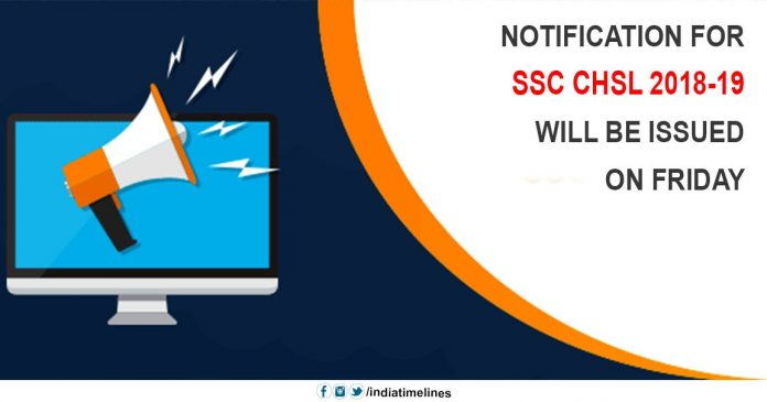 Notification for SSC CHSL 2018-19 will be issued on Friday
