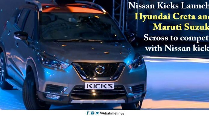 Nissan Kicks Launch Hyundai Creta and Maruti Suzuki Scross